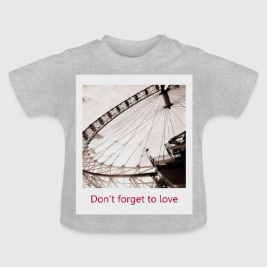 Riesenrad Don t forget to love - Baby T-Shirt