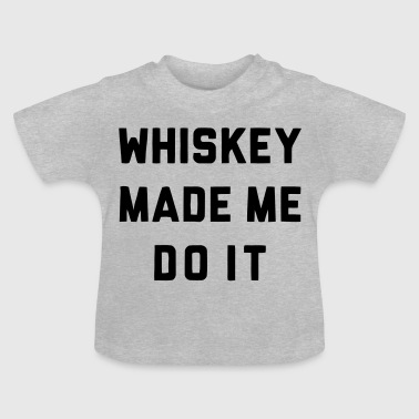 WHISKEY MADE ME DO IT - Baby T-shirt