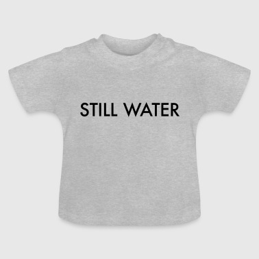 STILL WATER - Baby T-Shirt