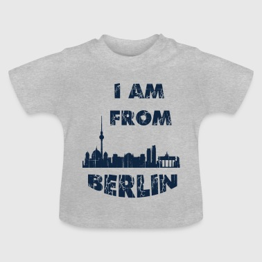 Berlin I am from - Baby T-Shirt
