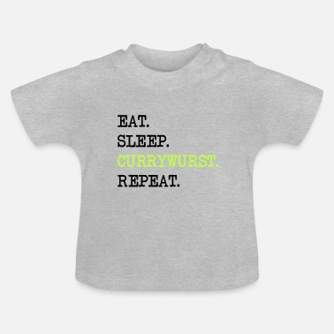 Wurst Eat Sleep Currywurst Ketchup Bratwurst Repeat - Baby T-Shirt