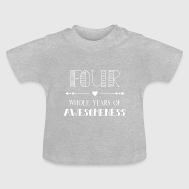 Awesome Four whole year of awesomeness - Baby T-Shirt