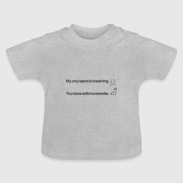 My only talent is breathing - Baby T-Shirt