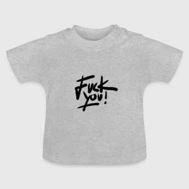 Fuck you! - Baby T-Shirt