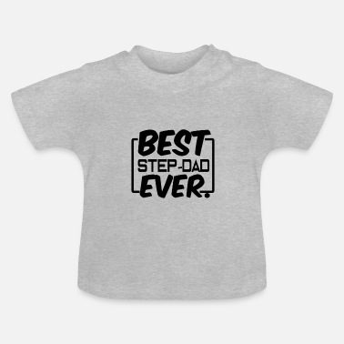 Step Dad Best. Step Dad. Ever. - Baby T-Shirt
