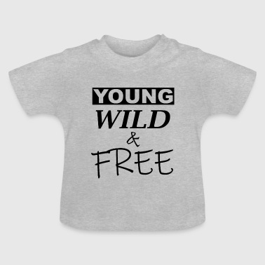 young wild and free - Baby T-Shirt