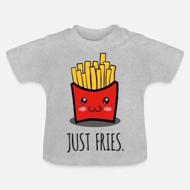 Fries Just fries - fries - fries - Baby T-Shirt