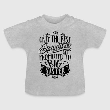 Only the best daughters get promoted to Big Sister - T-shirt Bébé