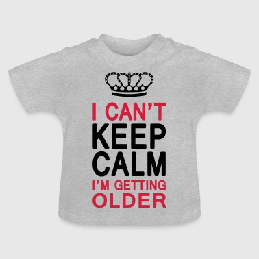 I CAN'T KEEP CALM I'm getting OLDER (1c or 2c) - Baby T-Shirt