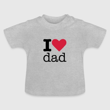 I Love Dad - Baby-T-skjorte