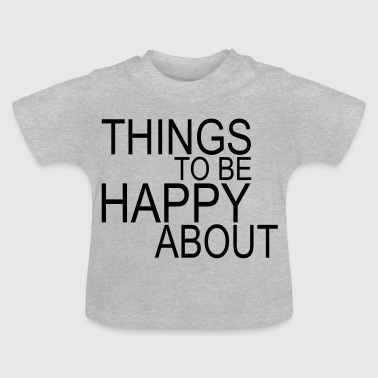 things to be happy about - Baby-T-skjorte