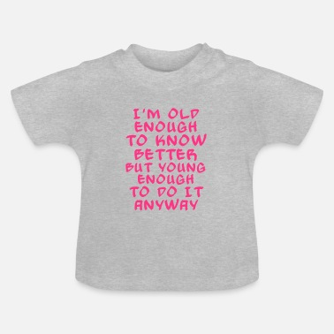 old enough to know it better - bananaharvest - Baby T-Shirt