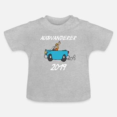 Emigrated Emigrants emigrate in 2019 gift travel travel - Baby T-Shirt