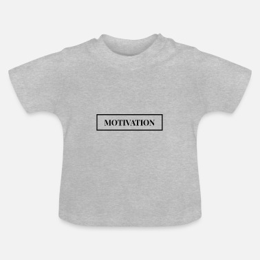 Motivational Motivation - motivate - Baby T-Shirt