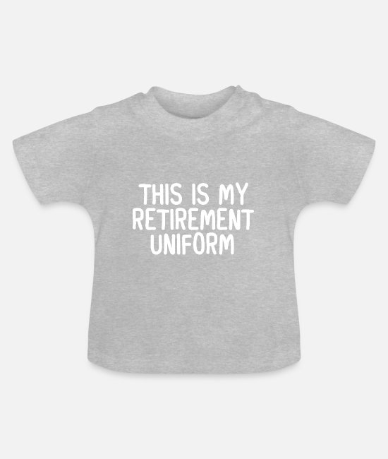Uniform Baby Clothes - This Is My Retirement Uniform - Baby T-Shirt heather grey
