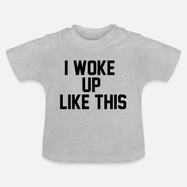 Megakult I woke up like this - Baby T-skjorte
