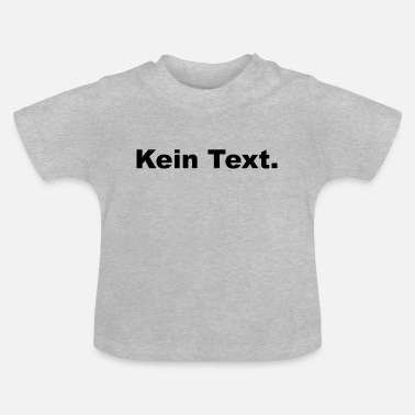 Text Kein Text - Baby T-Shirt