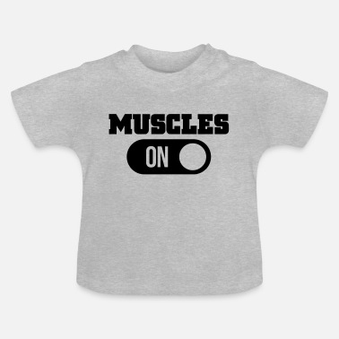 Muscles muscles - Baby T-Shirt