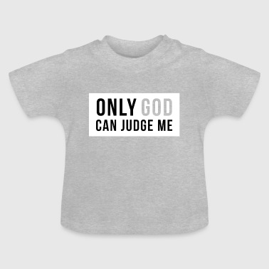 Only God can judge me! - Baby T-Shirt