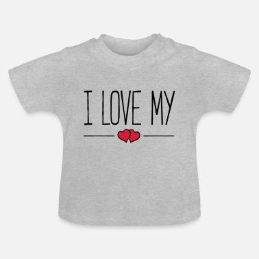 I Love My i love my - Baby T-Shirt
