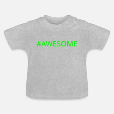 Awesome #Awesome - Baby T-Shirt
