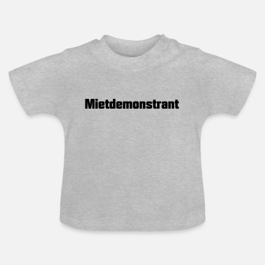 Satire Mietdemonstrant Satire - Baby T-Shirt