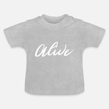 Alive Alive - Baby T-Shirt