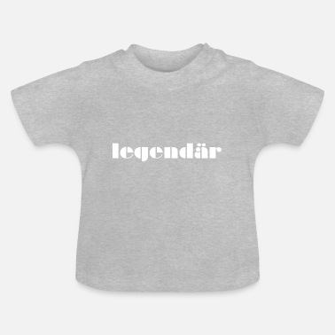 Legendär legendär - Baby T-Shirt