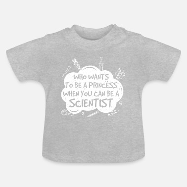 Princess Who Wants To Be A Princess... Science Gift - Baby T-Shirt