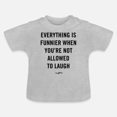 Funnier Everything is funnier when not allowed to laugh - Baby T-Shirt