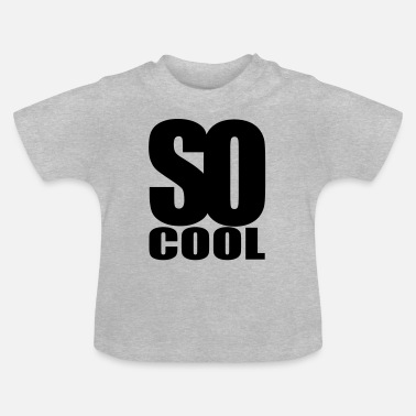 So so cool - Baby T-shirt