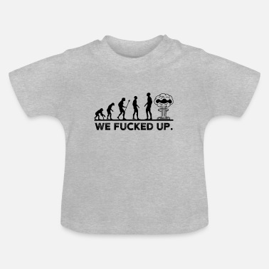 Atomkrieg Evolution Menschheit fucked up Atombombe Atomkrieg - Baby T-Shirt