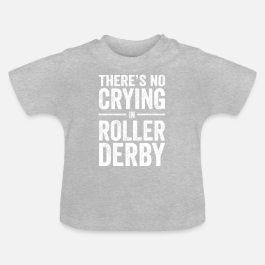 Roller no crying in roller derby - Baby T-Shirt