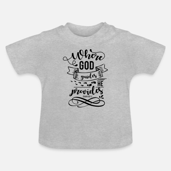 Quotes Baby Clothes - Where God Leader He gives Isaiah 58:11 - Baby T-Shirt heather grey