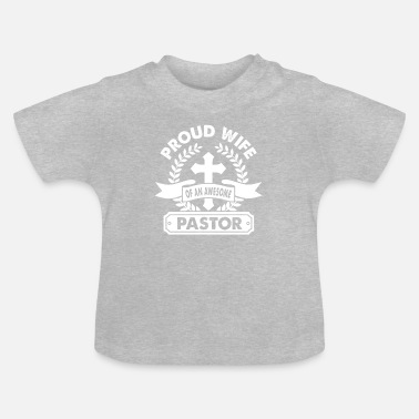 Proud Wife Of An Awesome Pastor - Baby T-Shirt