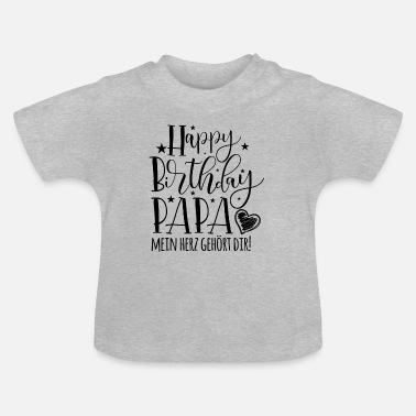 Birthday Happy Birthday Papa! - Baby T-Shirt