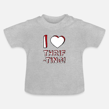 Second Hand I Love Thrifting Thrift Shop Second Hand - Baby T-shirt