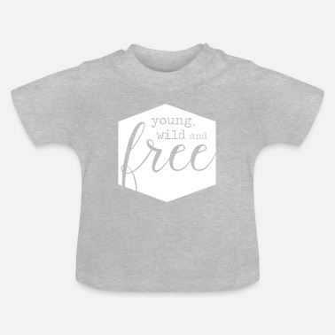 young, wild and free - Baby T-Shirt