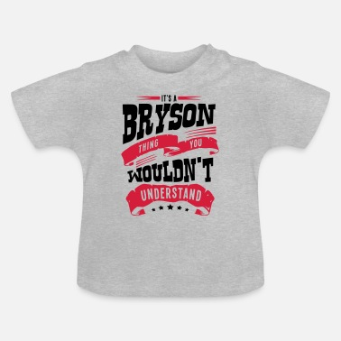 Bryson bryson name thing you wouldnt understand - Baby T-Shirt