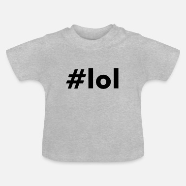 Laughing Of Loud THE LOUD LAUGHING HASHTAG - Baby T-Shirt