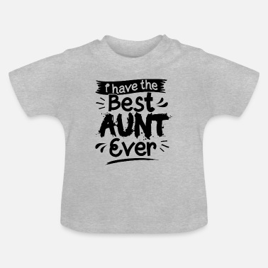 Best Aunt Ever Baby Aunt Auntie Gift Present Best Aunt Ever - Baby T-Shirt