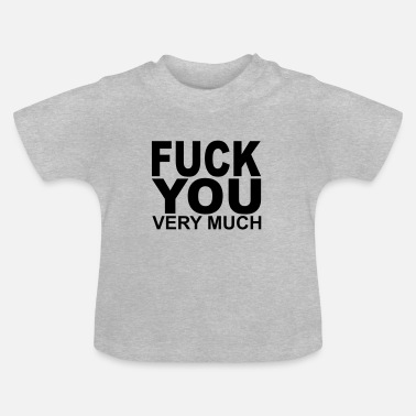 Fuck You Very Much Fuck you very much - Camiseta bebé