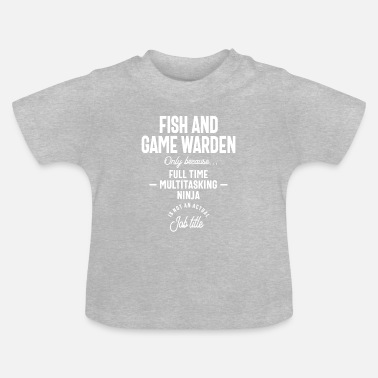 Game Warden Fish Game Warden Profession Occupation Job Gift - Baby T-Shirt