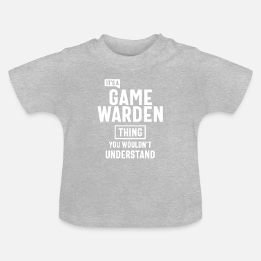 Game Warden It's a Game Warden Profession Occupation Job Gift - Baby T-Shirt