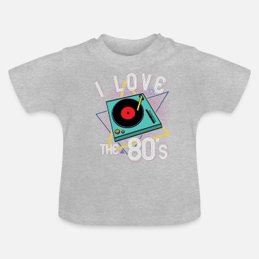 Turntable I Love The 80's Turntable Gift - Baby T-shirt