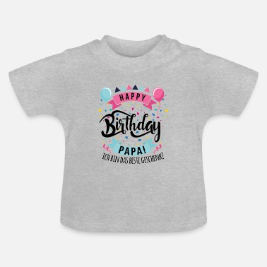 Happy Happy Birthday Dad! I am the best gift! - Baby T-Shirt