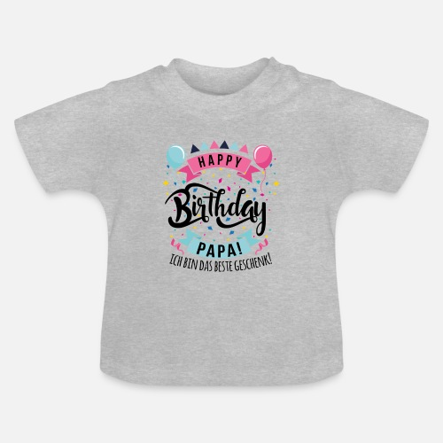 Baby T ShirtHappy Birthday Dad I Am The Best Gift