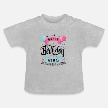 Happy Birthday Mom I Am The Best Gift Baby Longsleeve Shirt