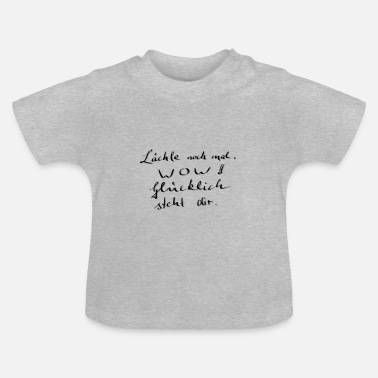 Laechle Lächle noch mal .... - Baby T-Shirt