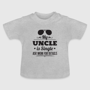 Uncle My uncle is single godfather baby gift - Baby T-Shirt